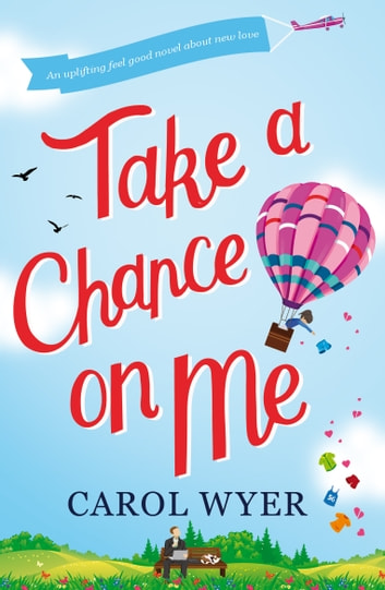 Take a Chance on Me - A laugh-out-loud feel good romantic comedy ebook by Carol Wyer