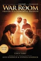 War Room - Prayer Is a Powerful Weapon ebook by Chris Fabry, Kendrick Bros. LLC