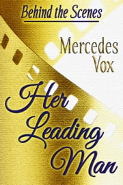 Her Leading Man (A Behind the Scenes Novel) ebook by Mercedes Vox