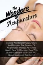 The Wonders Of Acupuncture ebook by Kristine W. Carrigan