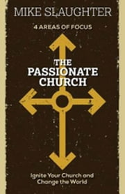The Passionate Church - Ignite Your Church and Change the World ebook by Mike Slaughter,Karen Perry Smith