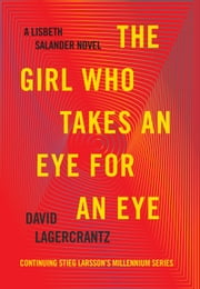The Girl Who Takes an Eye for an Eye - A Lisbeth Salander novel, continuing Stieg Larsson's Millennium Series ebook by David Lagercrantz