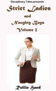 Strict Ladies and Naughty Boys, Vol. 2 - Strict Ladies Collection, #2 ebook by Rollin Hand