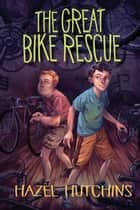 The Great Bike Rescue ebook by Hazel Hutchins