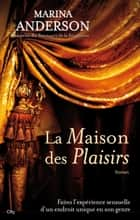La maison des plaisirs ebook by Marina Anderson