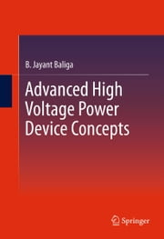 Advanced High Voltage Power Device Concepts ebook by B. Jayant Baliga