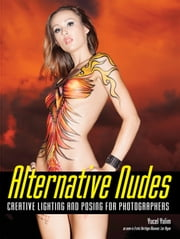 Alternative Nudes - Creative Lighting and Posing for Photographers ebook by Yucel Yalim