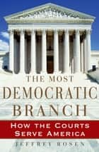 The Most Democratic Branch - How the Courts Serve America ebook by Jeffrey Rosen