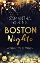 Boston Nights - Wahres Verlangen - Liebesroman ebook by Samantha Young, Nicole Hölsken