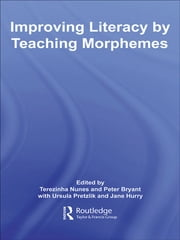 Improving Literacy by Teaching Morphemes ebook by Terezinha Nunes,Peter Bryant