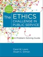 The Ethics Challenge in Public Service ebook by Carol W. Lewis,Stuart C. Gilman