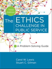 The Ethics Challenge in Public Service - A Problem-Solving Guide ebook by Carol W. Lewis,Stuart C. Gilman
