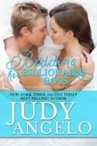 Bedding Her Billionaire Boss - The BAD BOY BILLIONAIRES Series, #9 ebook by JUDY ANGELO