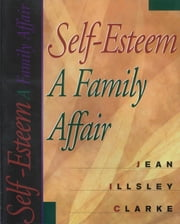 Self Esteem A Family Affair ebook by Jean Illsley Clarke