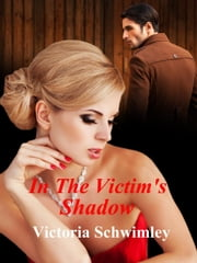 In The Victim's Shadow ebook by Victoria Schwimley