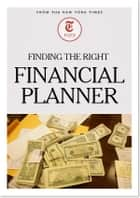Finding the Right Financial Planner ebook by The New York Times