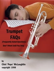 Trumpet FAQs (Don't Work Until You Drop) ebook by Clint McLaughlin