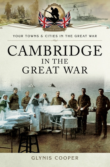 Cambridge in the Great War ebook by Glynis Cooper