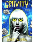 Gravity ebook by Robert M. Drake