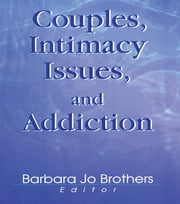 Couples, Intimacy Issues, and Addiction ebook by Barbara Jo Brothers