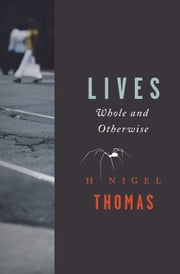 Lives: Whole and Otherwise ebook by H Nigel Thomas