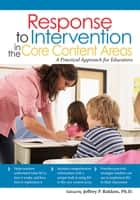 Response to Intervention in the Core Content Areas ebook by Jeffrey Bakken, Ph.D.
