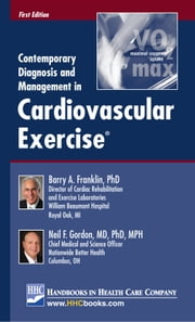 Contemporary Diagnosis and Management in Cardiovascular Exercise® ebook by Barry A. Franklin, PhD,Neil F. Gordon, MD, PhD, MPH