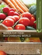 Water for Food in a Changing World ebook by Alberto Garrido,Helen Ingram