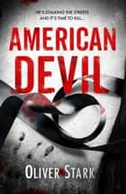 American Devil (Harper and Levene 1) - A terrifying serial-killer thriller that will keep you up all night ebook by Oliver Stark