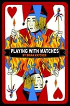 Playing with Matches ebook by Brian Katcher