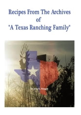 "Recipes From The Archives Of ""A Texas Ranching Family"" ebook by John K. Finegan"