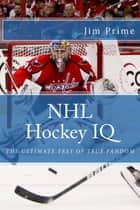 NHL Hockey IQ: The Ultimate Test of True Fandom eBook by Jim Prime