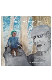 Gultar, The Gentle Giant - The People, Events, And History That Shape Our Journey ebook by Kristi Gillespie