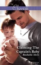 Claiming The Captain's Baby ebook by Rochelle Alers