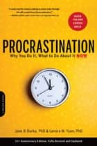 Procrastination - Why You Do It, What to Do About It Now ebook by Jane B. Burka, Lenora M. Yuen