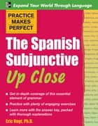 Practice Makes Perfect: The Spanish Subjunctive Up Close ebook by Eric Vogt