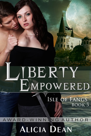Liberty Empowered (The Isle of Fangs Series, Book 3) ebook by Alicia Dean