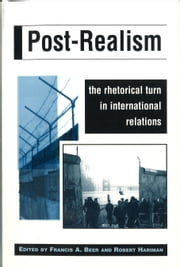 Post-Realism: The Rhetorical Turn in International Relations ebook by Robert Hariman,Francis A. Beer