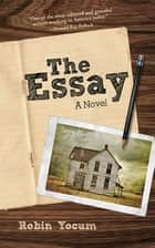 The Essay - A Novel ebook by Robin Yocum