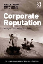 Corporate Reputation - Managing Opportunities and Threats ebook by Professor Ronald J Burke,Prof Sir Cary L Cooper CBE