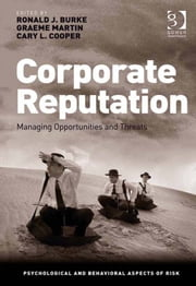 Corporate Reputation - Managing Opportunities and Threats ebook by Mr Graeme Martin,Professor Ronald J Burke,Prof Sir Cary L Cooper CBE,Professor Ronald J Burke,Prof Sir Cary L Cooper CBE