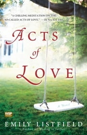 Acts of Love - A Novel ebook by Emily Listfield