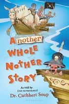 Another Whole Nother Story ebook by Dr. Cuthbert Soup
