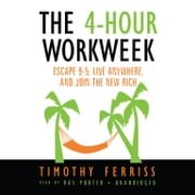 The 4-Hour Workweek - Escape 9-5, Live Anywhere, and Join the New Rich audiobook by Timothy Ferriss