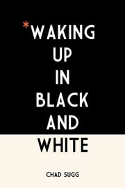 Waking Up In Black and White ebook by Chad Sugg