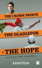 The Crown Prince, the Gladiator and the Hope: Battle for Change ebook by Ashutosh