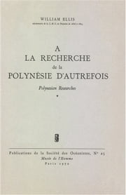 À la recherche de la Polynésie d'autrefois. Volume 1 - Polynesian Researches ebook by William Ellis