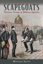 Scapegoats - Thirteen Victims of Military Injustice ebook by Michael Scott,Magnus Linklater