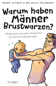 Warum haben Männer Brustwarzen? - Medizinisch korrekte Antworten auf skurrile Alltagsfragen ebook by Mark Leyner,Dr. Billy Goldberg