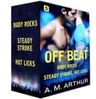 Off Beat - Body Rocks, Steady Stroke, Hot Licks ebook by A.M. Arthur